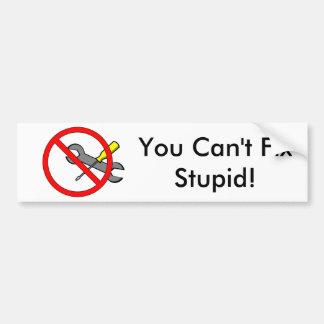 """You can't fix Stupid!"" Bumper Sticker"