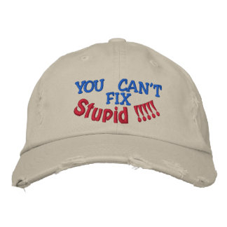 YOU CAN'T, FIX, Stupid !!!!! Embroidered Baseball Cap