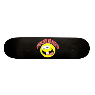 You Can't Fix Stupid Skateboard Deck
