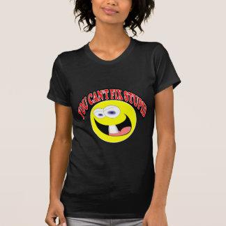 You Can't Fix Stupid T-shirts