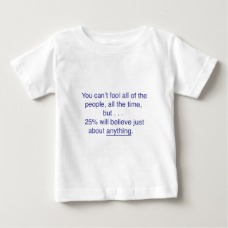 You can't fool all the people all the time baby T-Shirt
