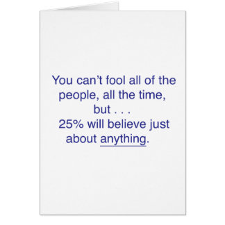 You can't fool all the people all the time card