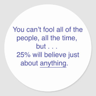 You can't fool all the people all the time classic round sticker