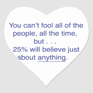 You can't fool all the people all the time heart sticker