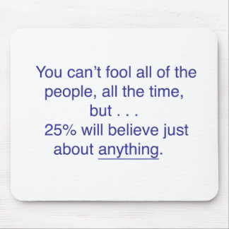 You can't fool all the people all the time mouse pad