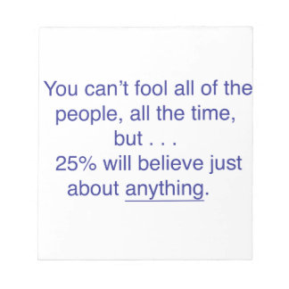 You can't fool all the people all the time notepad