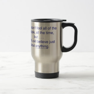 You can't fool all the people all the time travel mug