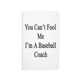 You Can't Fool Me I'm A Baseball Coach. Journals