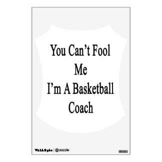 You Can't Fool Me I'm A Basketball Coach Room Sticker