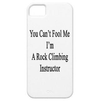 You Can't Fool Me I'm A Rock Climbing Instructor iPhone 5/5S Cover