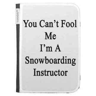 You Can't Fool Me I'm A Snowboarding Instructor Kindle Keyboard Cases