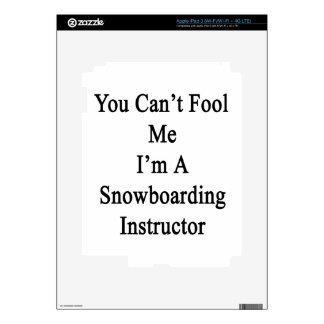 You Can't Fool Me I'm A Snowboarding Instructor iPad 3 Decal