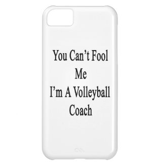 You Can't Fool Me I'm A Volleyball Coach Case For iPhone 5C