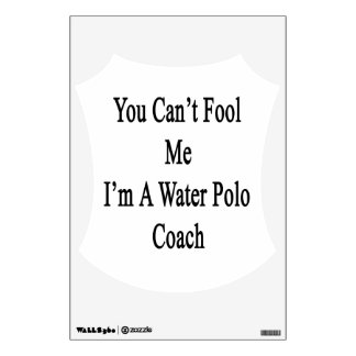 You Can't Fool Me I'm A Water Polo Coach Room Decal