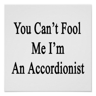 You Can't Fool Me I'm An Accordionist Poster