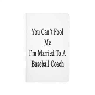 You Can't Fool Me I'm Married To A Baseball Coach. Journals