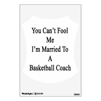 You Can't Fool Me I'm Married To A Basketball Coac Wall Decal