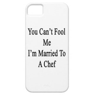 You Can't Fool Me I'm Married To A Chef iPhone 5 Case