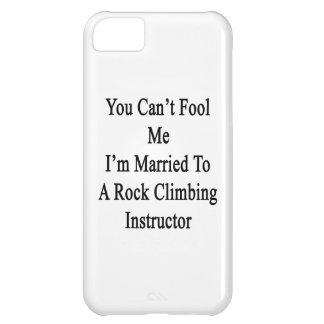 You Can't Fool Me I'm Married To A Rock Climbing I Cover For iPhone 5C