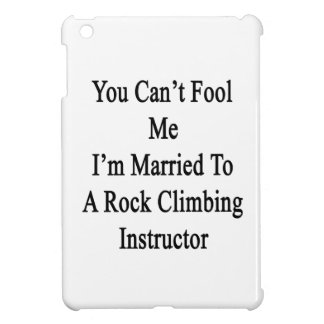 You Can't Fool Me I'm Married To A Rock Climbing I iPad Mini Covers