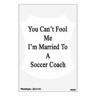 You Can't Fool Me I'm Married To A Soccer Coach Room Graphic