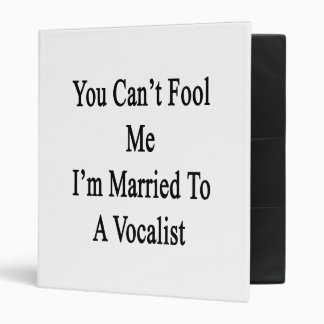 You Can't Fool Me I'm Married To A Vocalist Binder