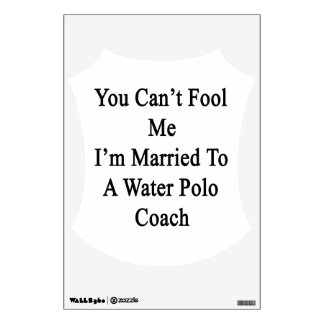 You Can't Fool Me I'm Married To A Water Polo Coac Room Graphics