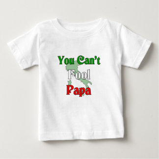 You Can't Fool Papa Baby T-Shirt