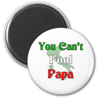 You Can't Fool Papa Magnet