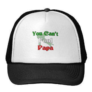 You Can't Fool Papa Trucker Hat