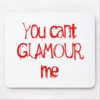 You Can't GLAMOUR Me Mouse Pad