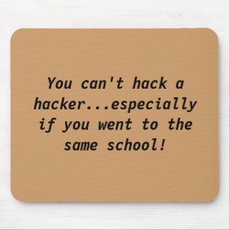 You can't hack a hacker...especially if you wen... mouse pad