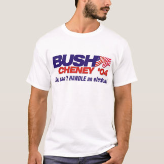 You can't HANDLE an election T-Shirt