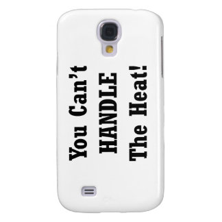 You Can't Handle The Heat Black text Galaxy S4 Cover