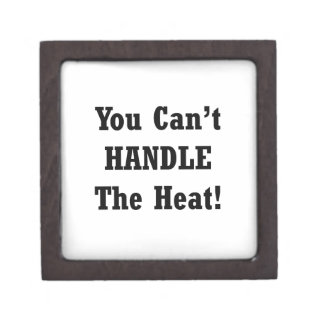 You Can't Handle The Heat Black text Keepsake Box