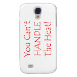 You Can't Handle The Heat Red text Samsung Galaxy S4 Cases