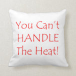 You Can't Handle The Heat Red text Pillow