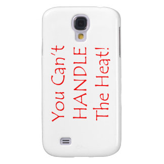 You Can't Handle The Heat Red text Samsung S4 Case