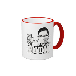 You can't handle the Ruth Ringer Coffee Mug
