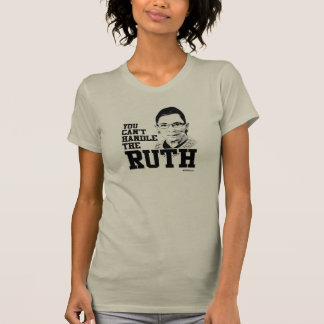 You can't handle the ruth tshirts