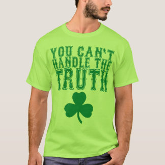 You Can't Handle The Truth Green T-Shirt