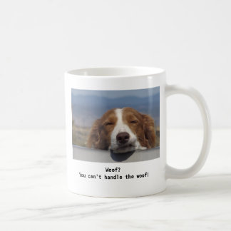 You can't handle the woof! coffee mug