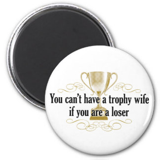 You can't have a trophy wife fridge magnet
