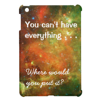 You Can't Have Everything Funny iPad Mini Case