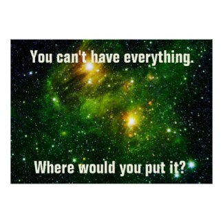 You Can't Have Everything ~ Infinite Space Poster
