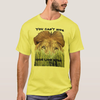 You Can't Hide Your Lion Eyes T-Shirt