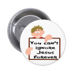 You can't ignore Jesus forever Buttons