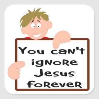 You can't ignore Jesus forever Square Sticker