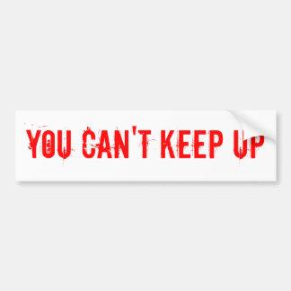 you_cant_keep_up_bumper_sticker-rc5a44773dfda45dda29b69e69577a102_v9wht_8byvr_324.jpg