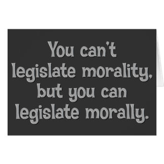 You can't legislate morality greeting card